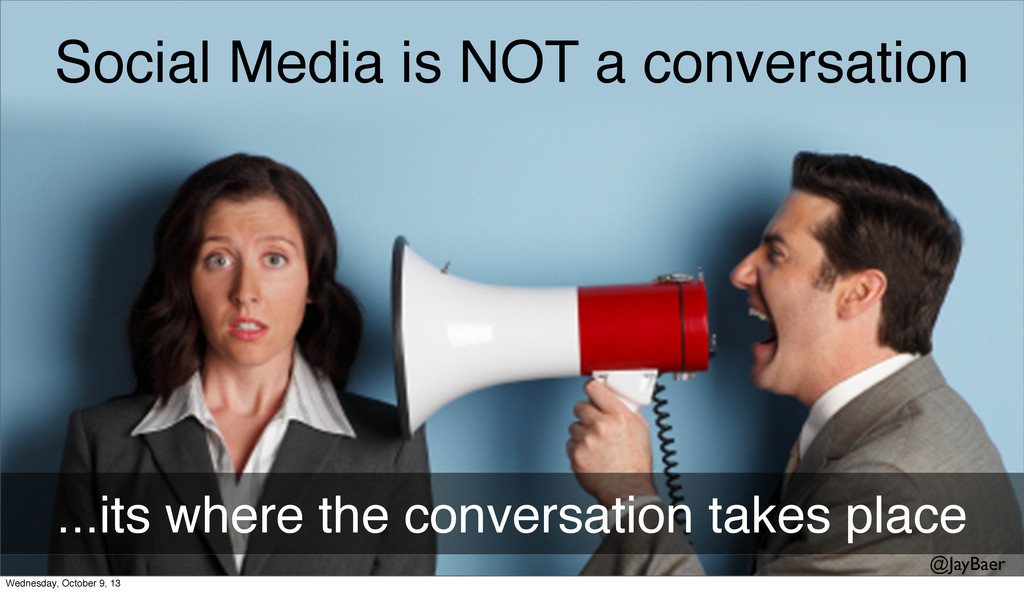 Social Media is NOT a conversation ...its where...