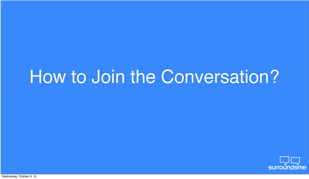 How to Join the Conversation? Wednesday, Octobe...
