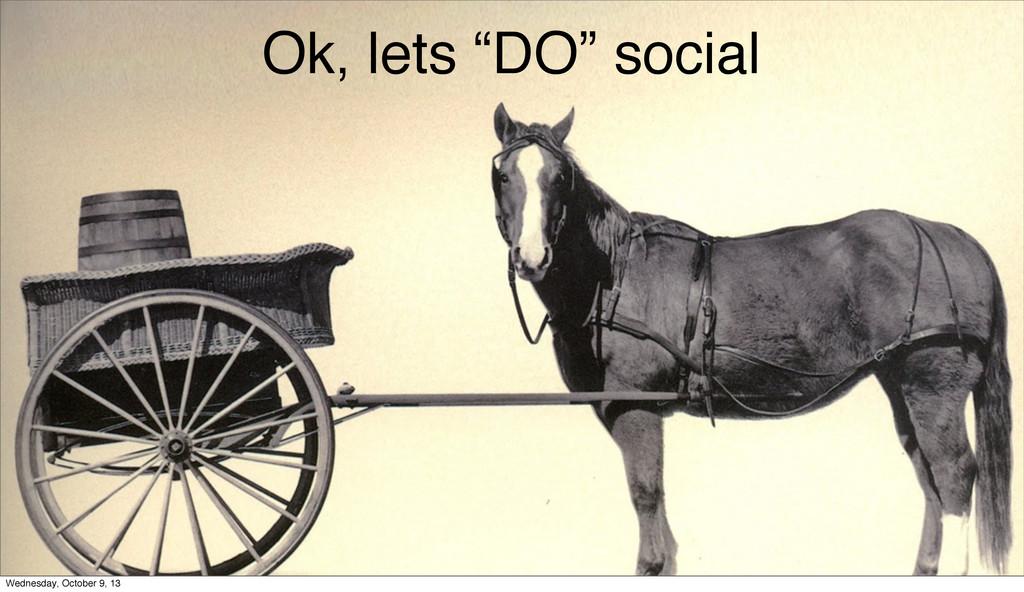 "Ok, lets ""DO"" social Wednesday, October 9, 13"