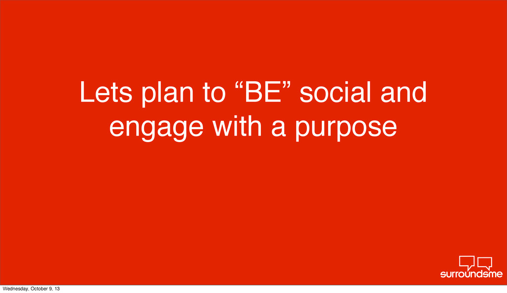 "Lets plan to ""BE"" social and engage with a purp..."