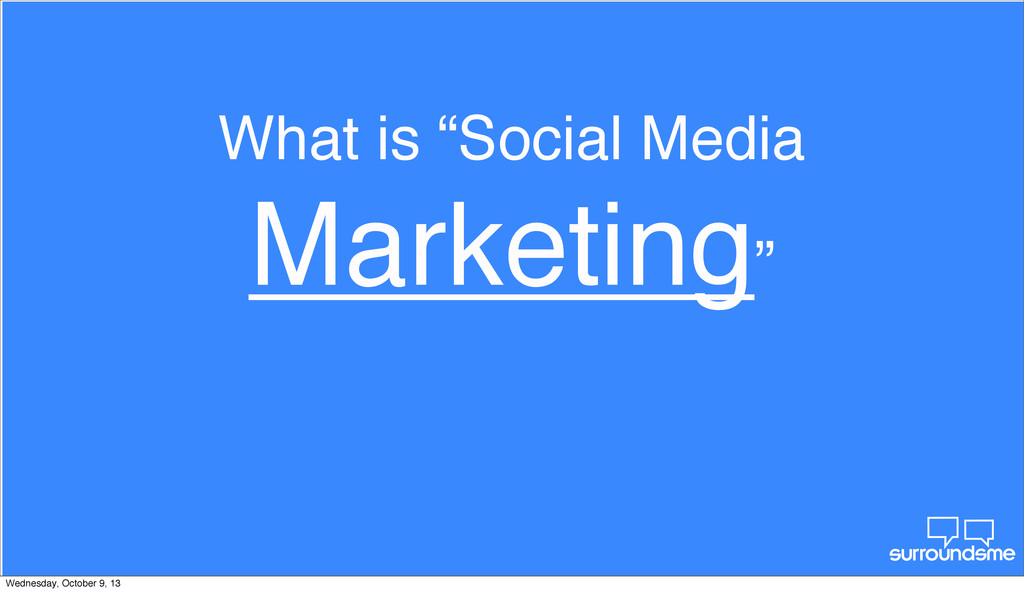 "What is ""Social Media Marketing"" Wednesday, Oct..."