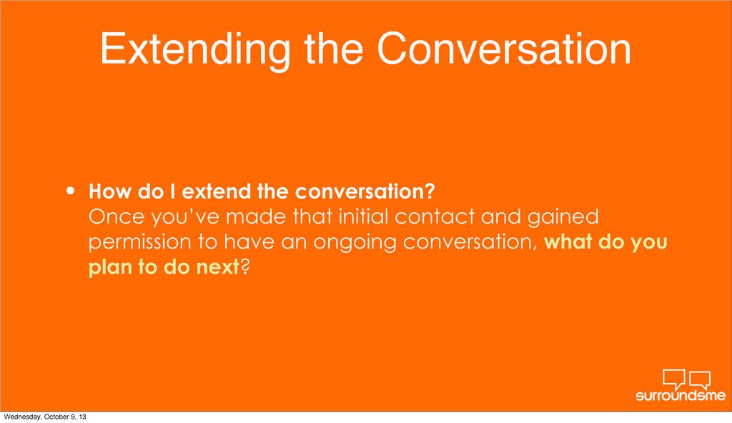 Extending the Conversation • How do I extend th...