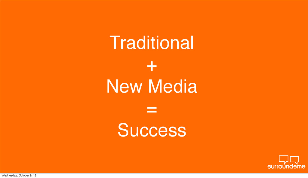 Traditional + New Media = Success Wednesday, Oc...