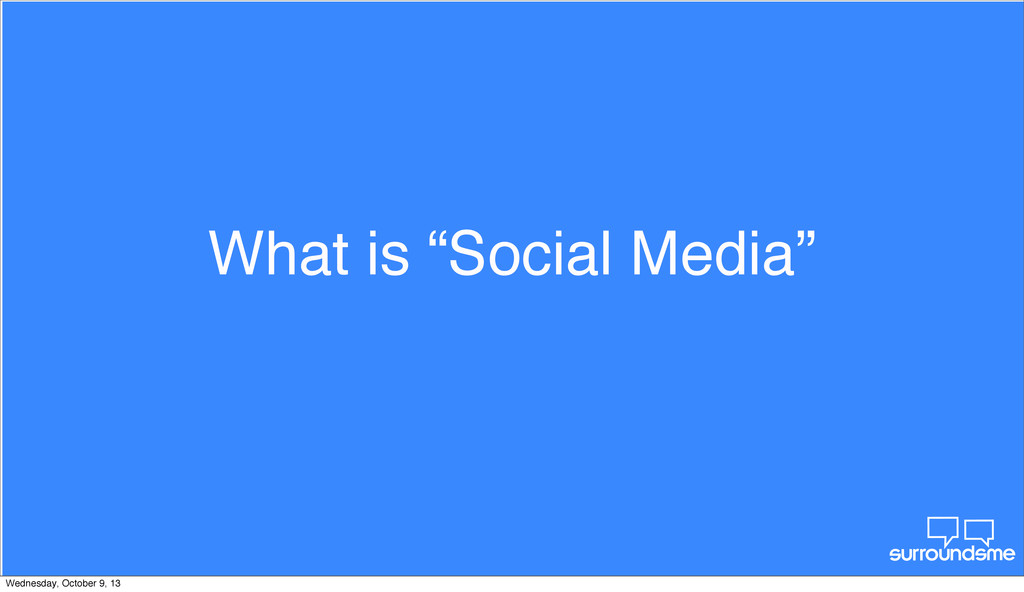 "What is ""Social Media"" Wednesday, October 9, 13"
