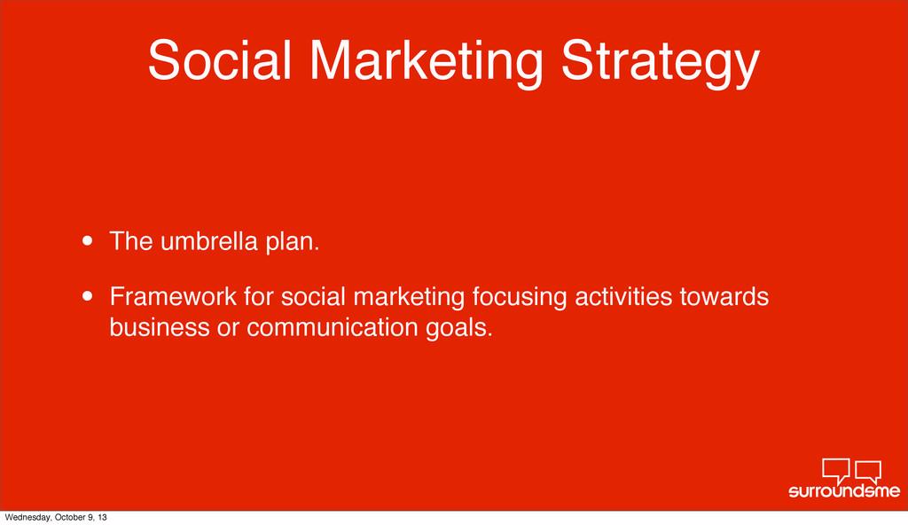 Social Marketing Strategy • The umbrella plan. ...