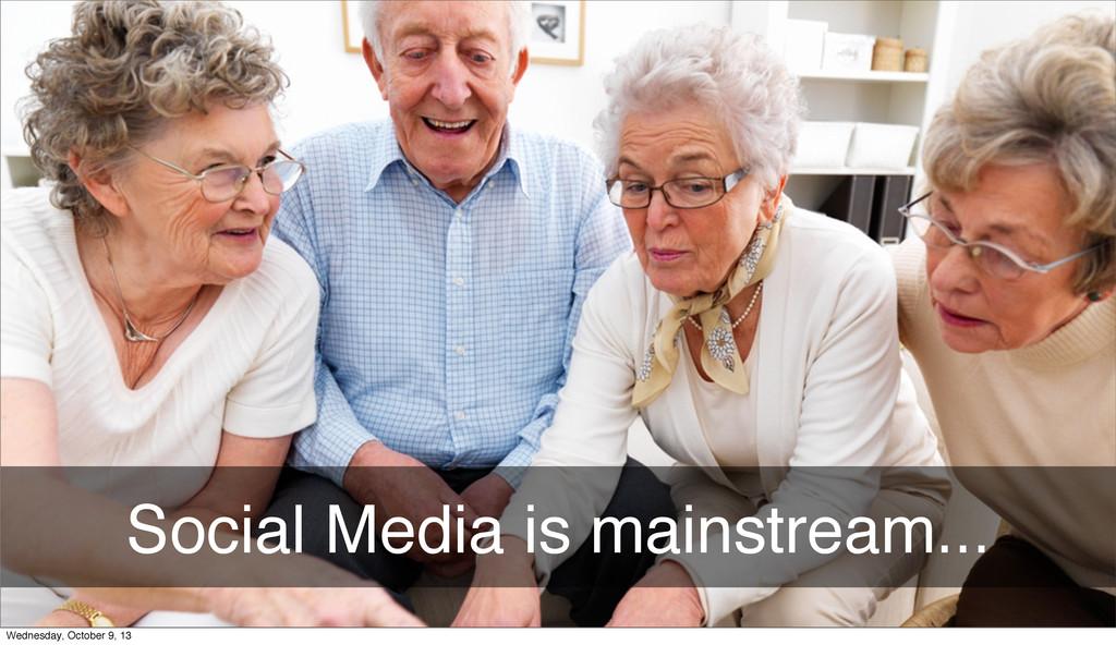 Social Media is mainstream... Wednesday, Octobe...