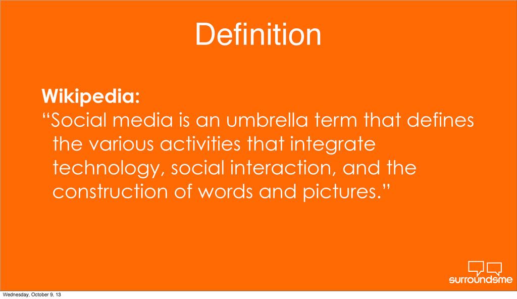 "Definition Wikipedia: ""Social media is an umbrel..."
