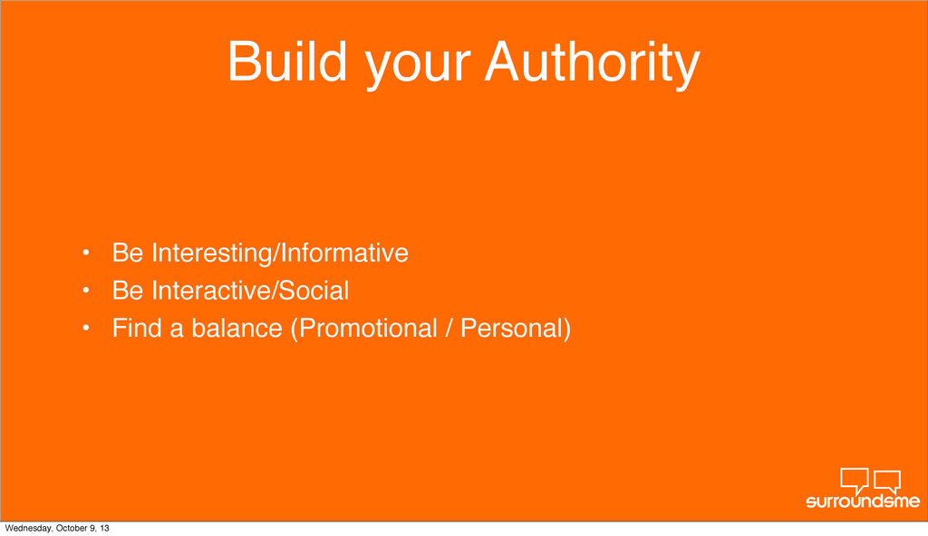 Build your Authority • Be Interesting/Informati...