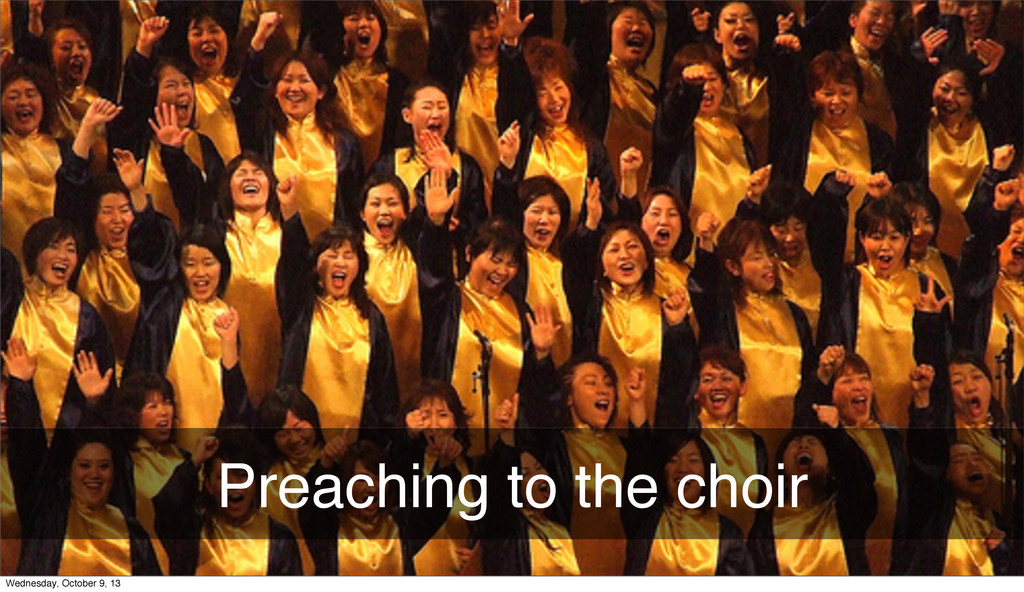 Preaching to the choir Wednesday, October 9, 13