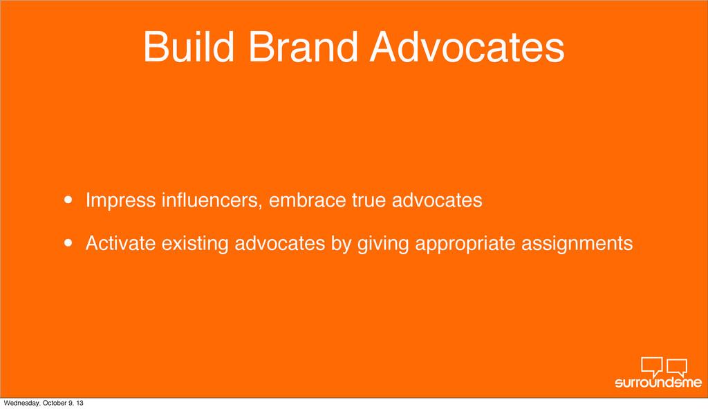 Build Brand Advocates • Impress influencers, emb...