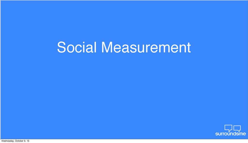 Social Measurement Wednesday, October 9, 13