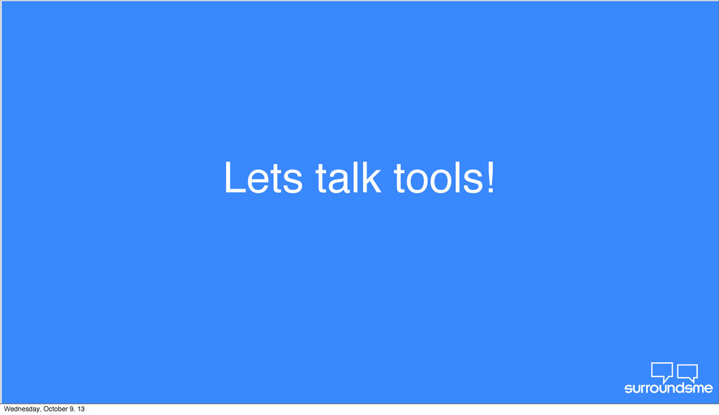 Lets talk tools! Wednesday, October 9, 13