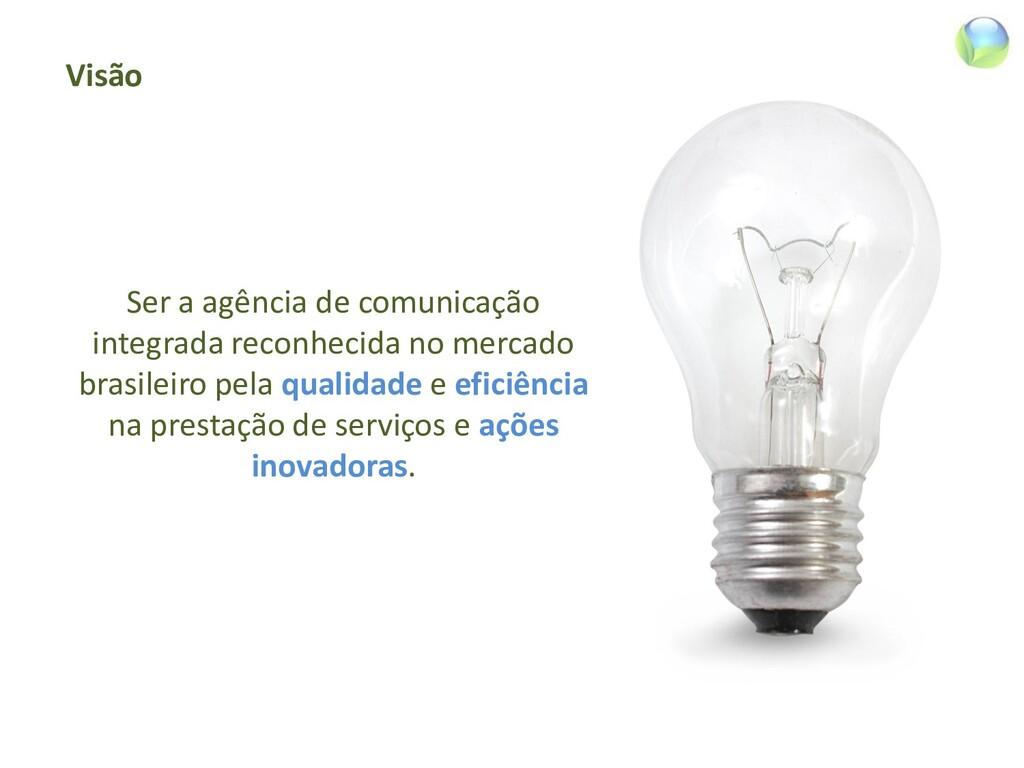 Visão Ser a agência de comunicação integrada re...
