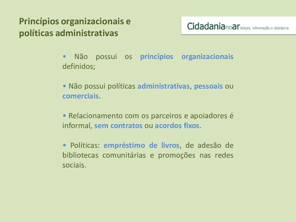 • Não possui os princípios organizacionais defi...