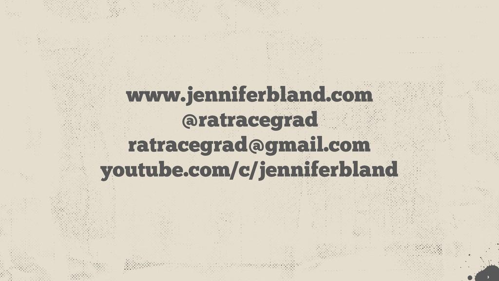 www.jenniferbland.com @ratracegrad ratracegrad@...