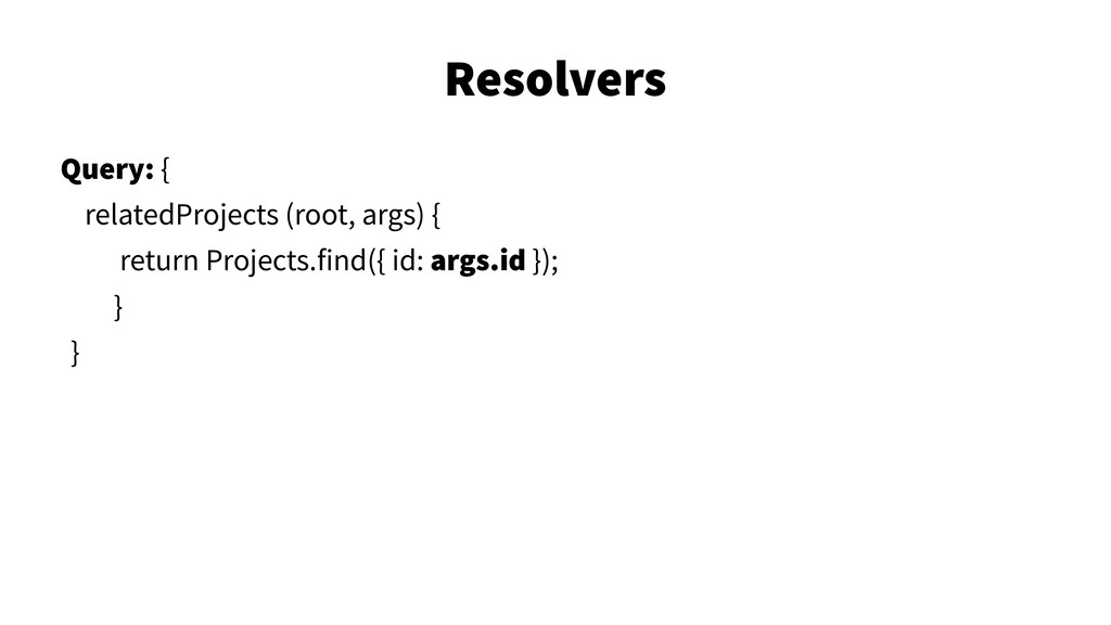 Resolvers 33 Query: { relatedProjects (root, ar...