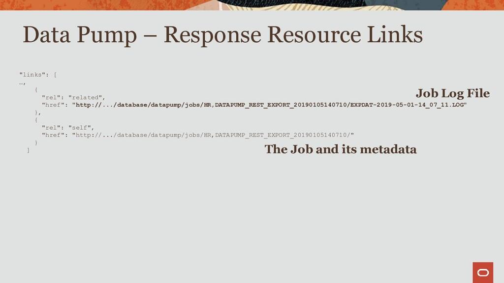 "Data Pump – Response Resource Links ""links"": [ ..."