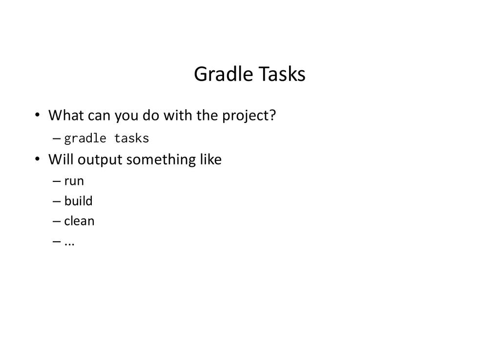 Gradle Tasks • What can you do with the project...