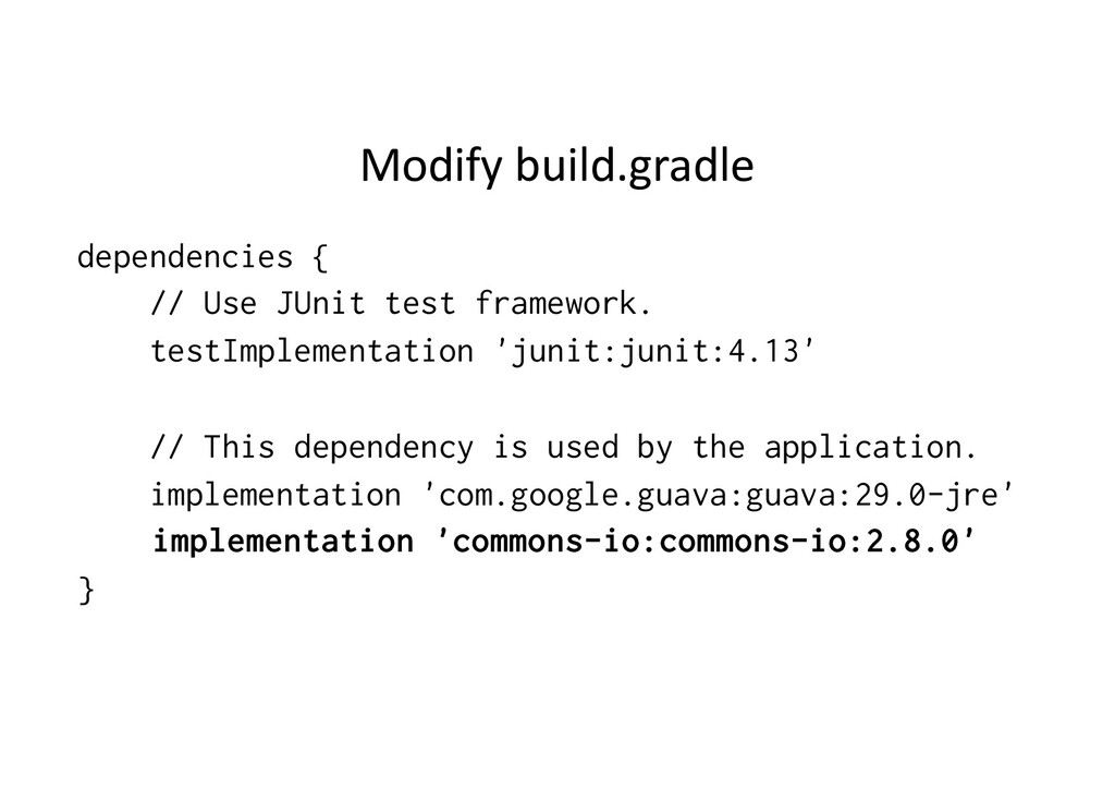 Modify build.gradle dependencies { // Use JUnit...