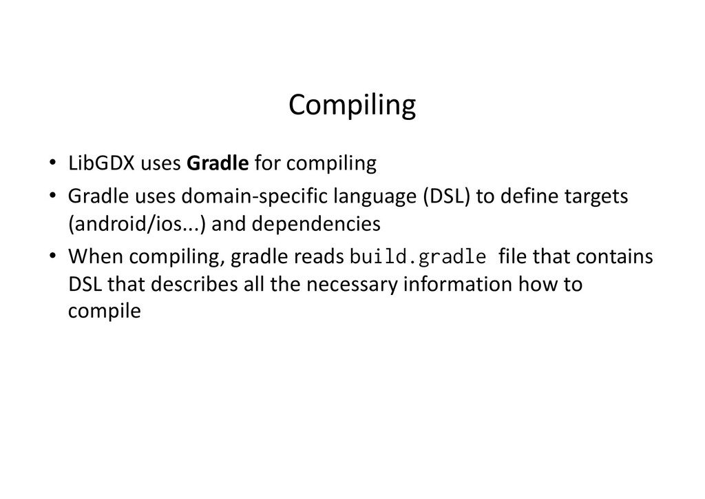 Compiling • LibGDX uses Gradle for compiling • ...