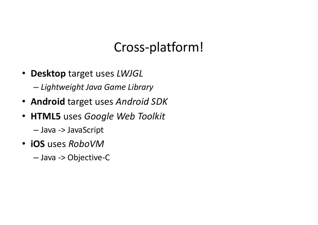 Cross-platform! • Desktop target uses LWJGL – L...