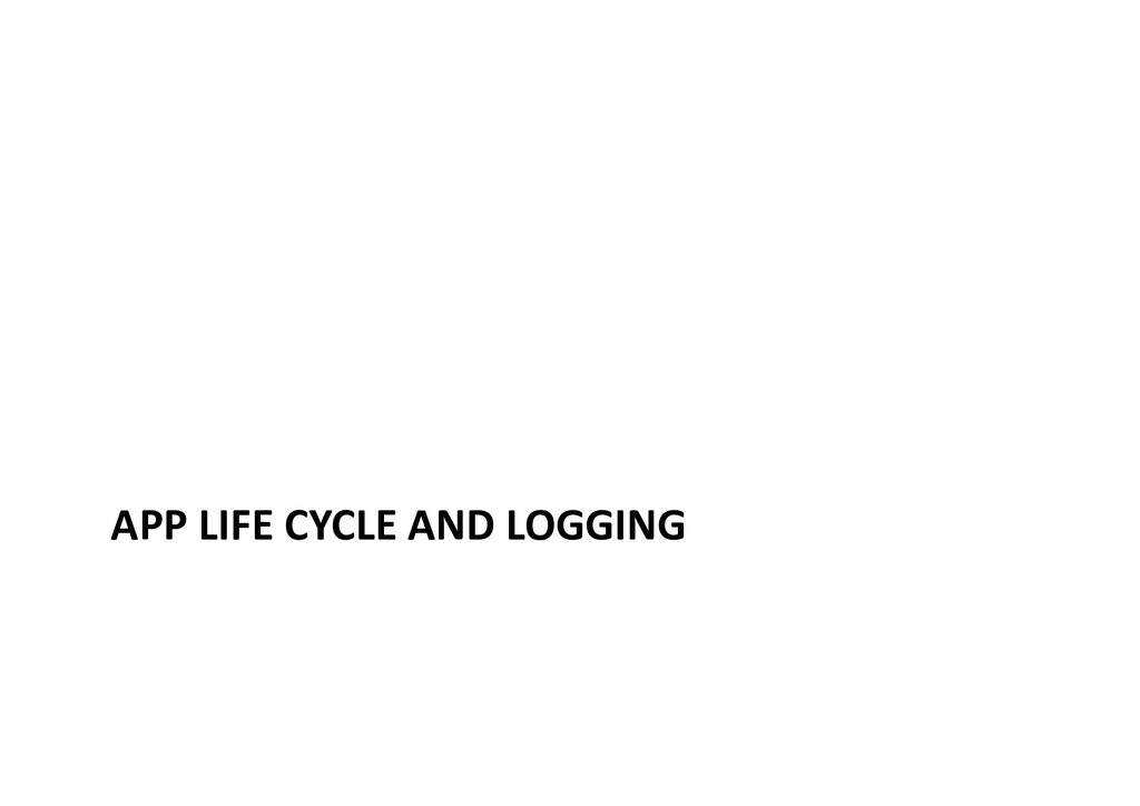 APP LIFE CYCLE AND LOGGING