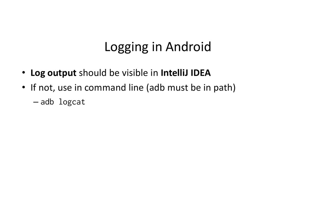 Logging in Android • Log output should be visib...