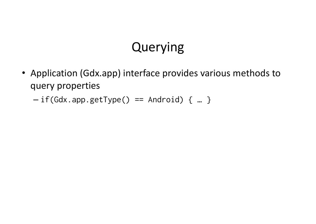 Querying • Application (Gdx.app) interface prov...