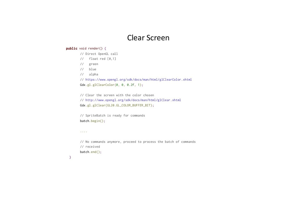 Clear Screen public void render() { // Direct O...