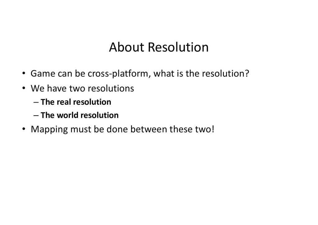 About Resolution • Game can be cross-platform, ...