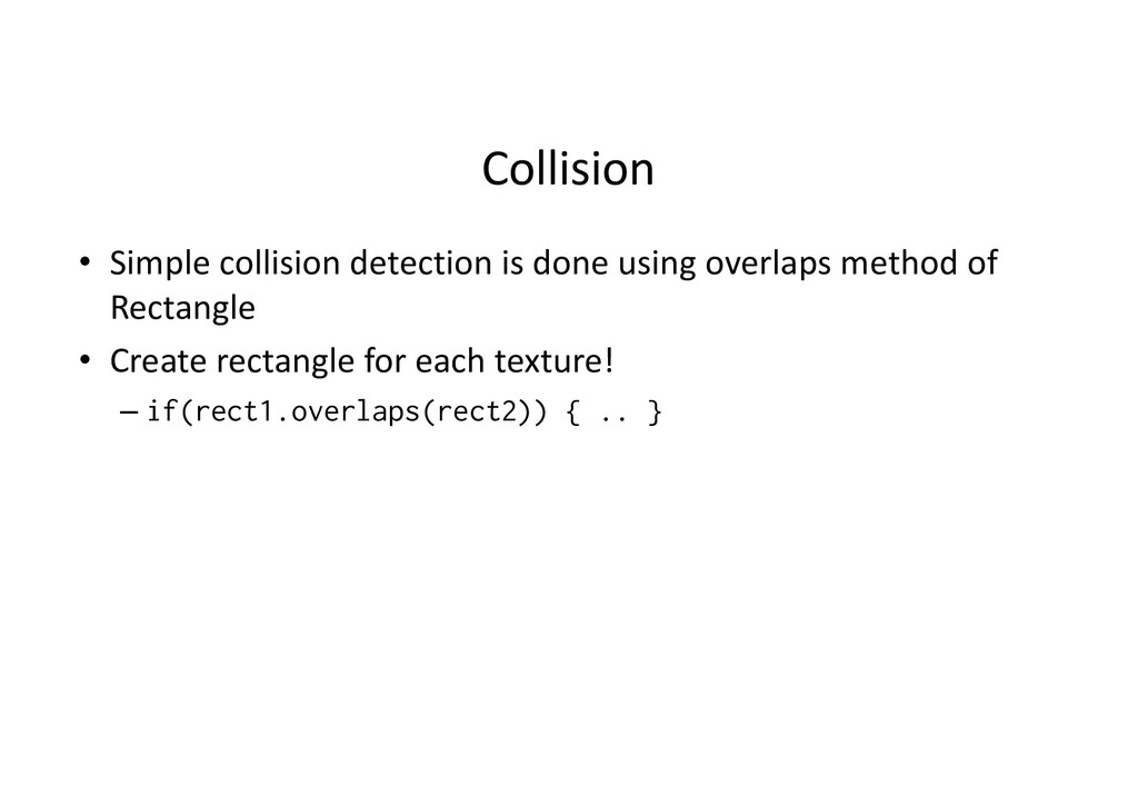 Collision • Simple collision detection is done ...