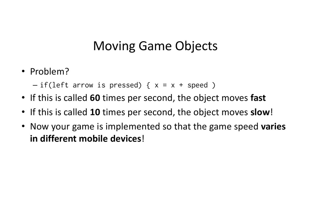 Moving Game Objects • Problem? – if(left arrow ...