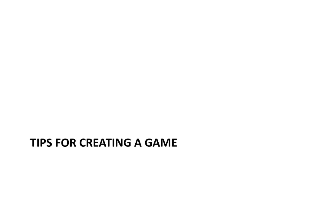 TIPS FOR CREATING A GAME