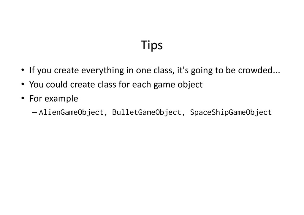 Tips • If you create everything in one class, i...