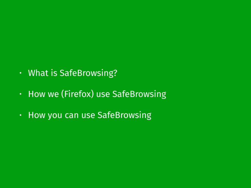 • What is SafeBrowsing? • How we (Firefox) use ...