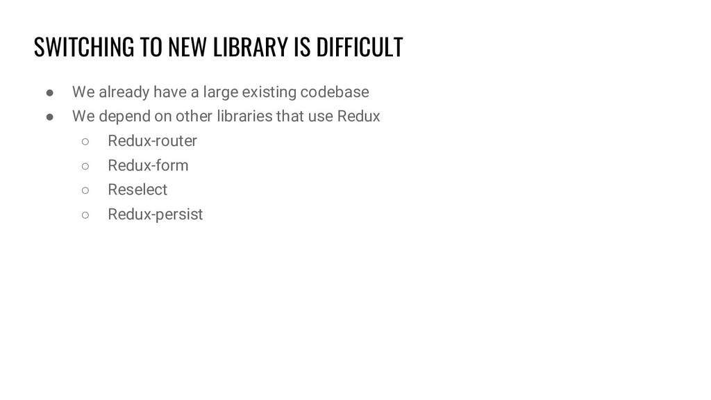 SWITCHING TO NEW LIBRARY IS DIFFICULT ● We alre...