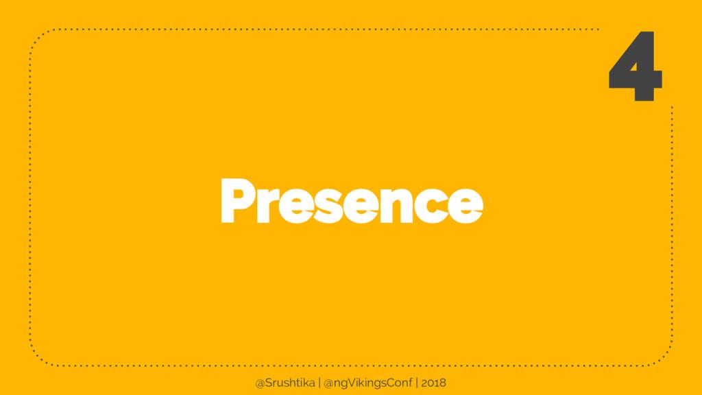 Presence 4 @Srushtika | @ngVikingsConf | 2018