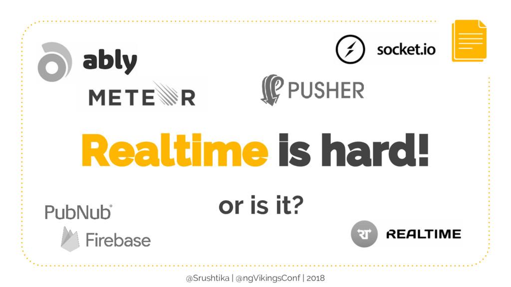 Realtime is hard! or is it? @Srushtika | @ngVik...