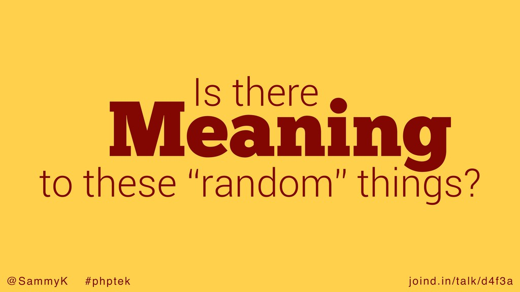 joind.in/talk/d4f3a @SammyK #phptek Meaning Is ...