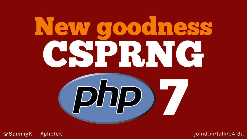 joind.in/talk/d4f3a @SammyK #phptek CSPRNG New ...