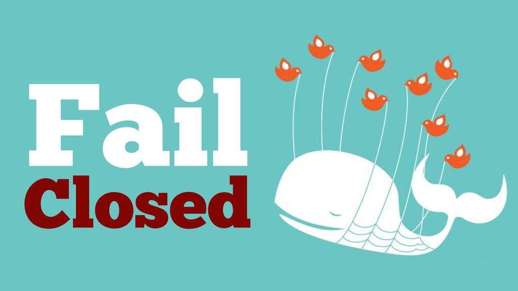 Fail Closed