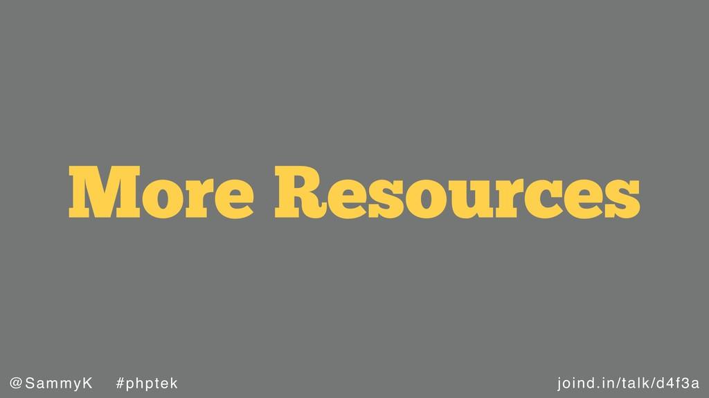 joind.in/talk/d4f3a @SammyK #phptek More Resour...