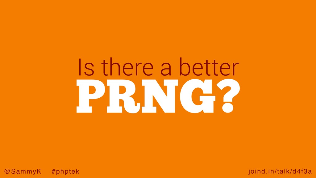 joind.in/talk/d4f3a @SammyK #phptek PRNG? Is th...