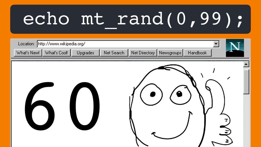 echo mt_rand(0,99); 60