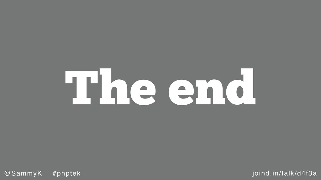 joind.in/talk/d4f3a @SammyK #phptek The end