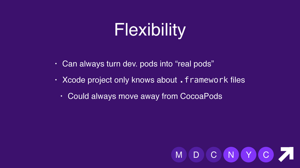 M D C N Y C Flexibility • Can always turn dev. ...