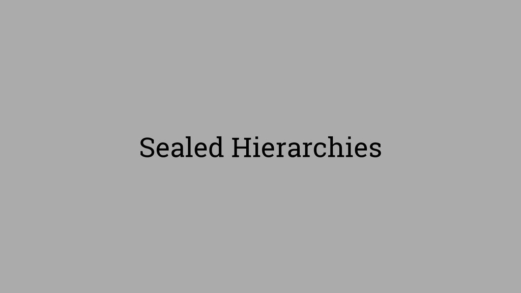 Sealed Hierarchies