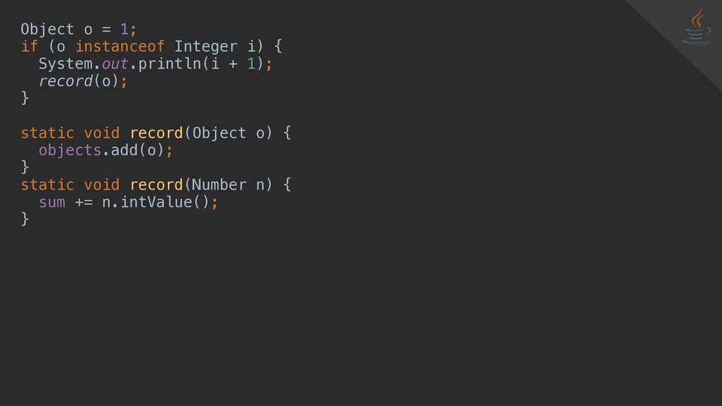 Object o = 1; if (o instanceof Integer i) { Sys...