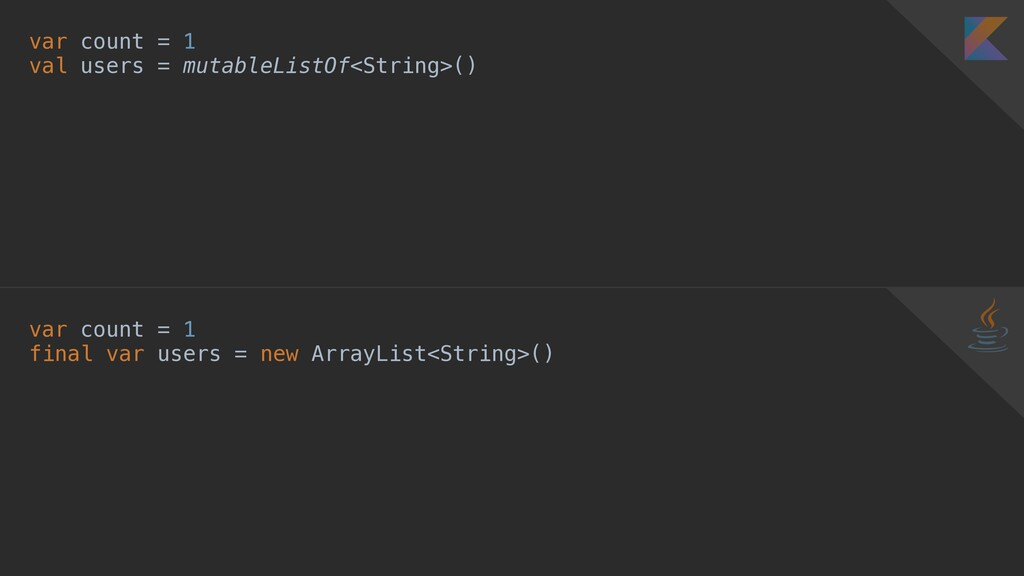 var count = 1 val users = mutableListOf<String>...