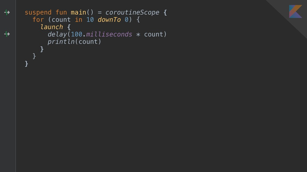 suspend fun main() = coroutineScope { for (coun...